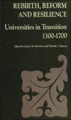 Rebirth, Reform, and Resilience: Universities in Transition, 1300-1700