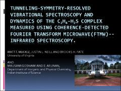 Thumbnail of TUNNELING-SYMMETRY-RESOLVED VIBRATIONAL SPECTROSCOPY AND DYNAMICS OF THE C$_2$H$_4$-H$_2$S COMPLEX MEASURED USING COHERENCE-DETECTED FOURIER TRANSFORM MICROWAVE (FTMW)--INFRARED SPECTROSCOPY