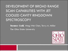 Thumbnail of DEVELOPMENT OF BROAD RANGE SCAN CAPABILITIES WITH JET COOLED CAVITY RINGDOWN SPECTROSCOPY